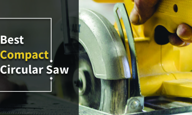 Best Compact Circular Saw – Top List with Reviews [Updated]